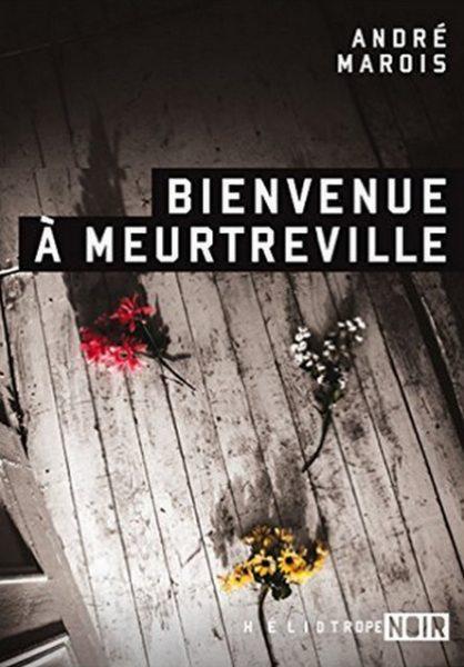 Bienvenue a Meurtreville de Andre Marois